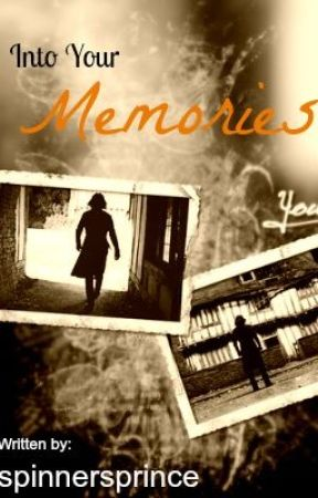 Into Your Memories {Pre-quel to This ISn't A Fairy Tale} by SpinnersPrince