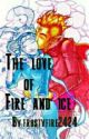 The love of fire and ice (BOOK 1) by frostyfire2424
