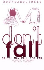 Dont fall (On Hold) by booksaboutmeee