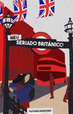 MEU QUASE SERIADO BRITÂNICO by TATIandANNE