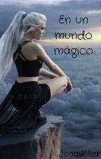 En un mundo mágico by JenaiKiller
