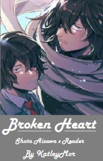 Broken Heart! Shota Aizawa x Reader  - Katley - Wattpad