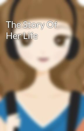The Story Of Her Life by SowmyHaasini