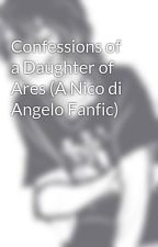 Confessions of a Daughter of Ares (A Nico di Angelo Fanfic) by Graceful_Rage