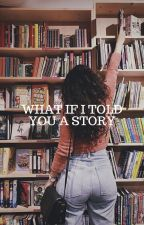 what if i told you a story by gracetopeople
