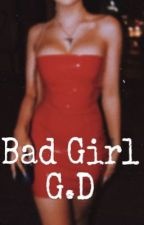 Bad Girl G.D by dolantwins69_