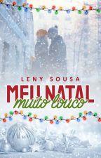 Meu Natal Muito Louco #Conto ( DEGUSTAÇÃO.) by LenySousaW