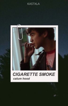 CIGARETTE SMOKE | calum hood by Kastxla