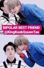 BIPOLAR BEST FRIEND +Taekook+ by KingKookQueenTae