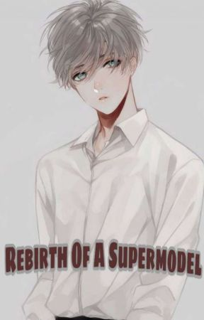 Rebirth of a supermodel (Part 1) - Chapter 101 (Uncensored) - Wattpad