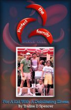 The Perfect Family For A Kid With A Debilitating Illness by TralineSpencer