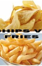CHIPS VS FRIES by Uncomon_name
