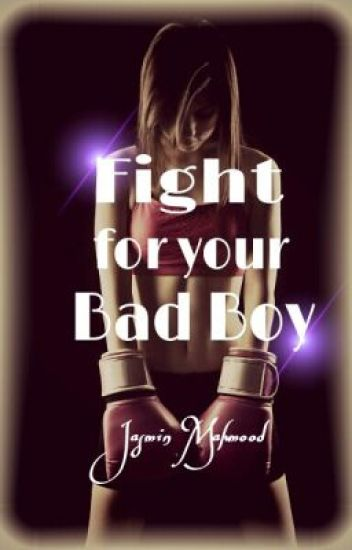 Fight for your Bad Boy