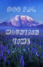 8:00 P.M Mountain Time by homoro