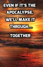 Even if it's the apocalypse, we'll make it through..... together by Jcfdo12
