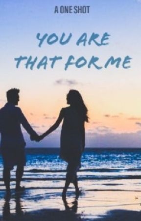 You Are That For Me [Completed] by aspiringwriter2_