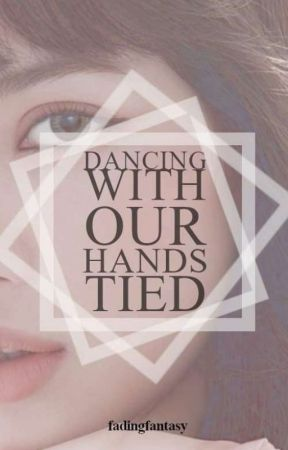 Dancing With Our Hands Tied by fadingfantasy