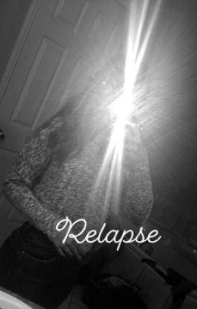 Relapse by hannah101gal
