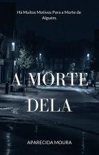 A Morte Dela by AparecidaMoura