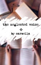 the neglected voice by Carmella_Karma