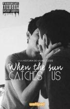 When The Sun Catches Us by Muru_Code