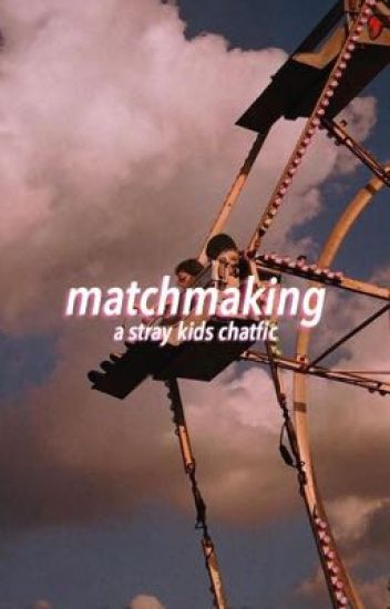 matchmaking ; stray kids