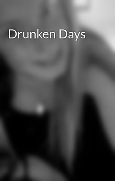 Drunken Days by smiley_taylor