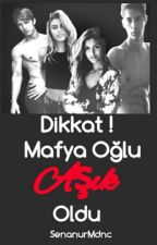 Dikkat! Mafya Oğlu Aşık Oldu by SenanurMdnc