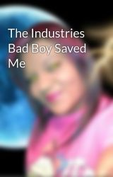 The Industries Bad Boy Saved Me by nibiruchick