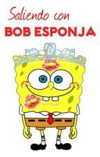 SALIENDO CON BOB. (BOB ESPONJA Y TU) by VivanLosFideos_