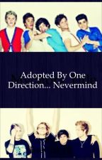 Adopted By One Direction... Nevermind by 5SecondsOfDumb