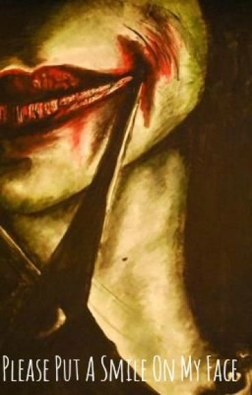 Please Put A Smile On My Face [The Joker]