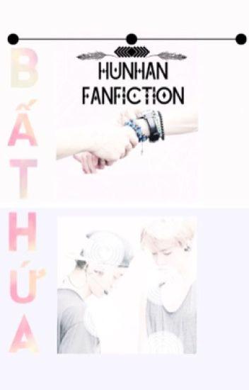 Bất Hứa - Hunhan Fanfiction