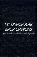 Unpopular / My opinions about KPOP by bbyu-sshi