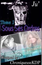 Sous•Ses•Ordres (TOME 1 TERMINÉ) by ChroniqueuseKDP