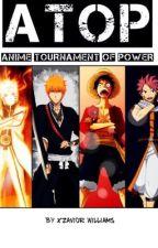 Anime Tournament of Power (ATOP) by XzaviorWilliams