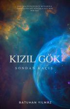 KIZIL GÖK: SONDAN KAÇIŞ by Batuarifyilmaz