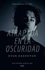 Atrapada en la oscuridad (Baekhyun y tú) by ByunBaekhyun445