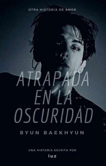 Atrapada en la oscuridad (Baekhyun y tú)