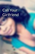 Call Your Girlfriend by awes0me_