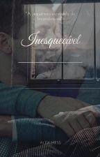Inesquecível. (Romance Gay) by Alexmess