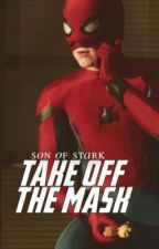 Take Off The Mask // Son of Stark 2 by afnspidey