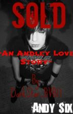 Sold ~Andley Love Story~ [ON HOLD] by DarkStar_BVB17