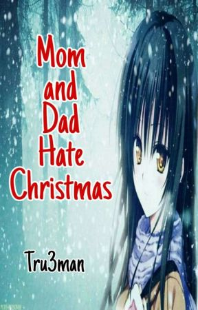 Mom and Dad Hate Christmas (✅) by Tru3man