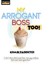 My Arrogant Boss Too! by komikzaddict01