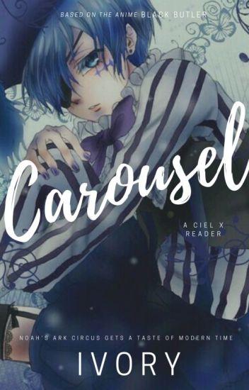 Carousel { A Ciel x Reader}    Modern AU - 𝖆𝖑𝖔𝖎𝖘 - Wattpad