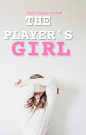 The Player's Girl by Justthatgirl1120
