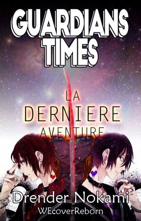 Guardians Times : La dernière aventure by WenniGardenn
