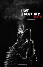 •How I Met My Mate• by ANNABETH765
