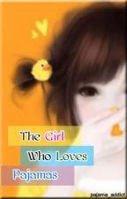 The Girl Who Loves Pajamas by pajama_addict